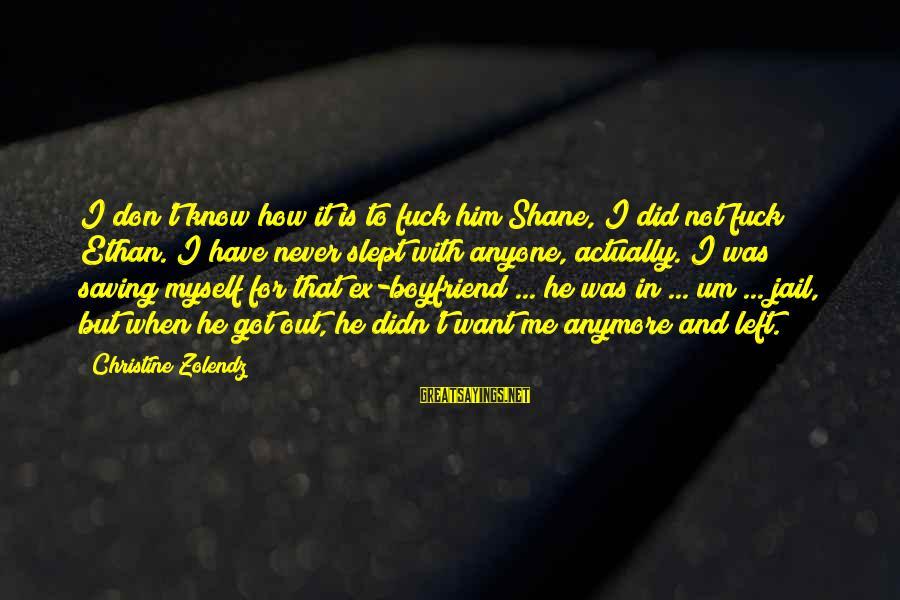 Tekkonkinkreet Minotaur Sayings By Christine Zolendz: I don't know how it is to fuck him Shane, I did not fuck Ethan.