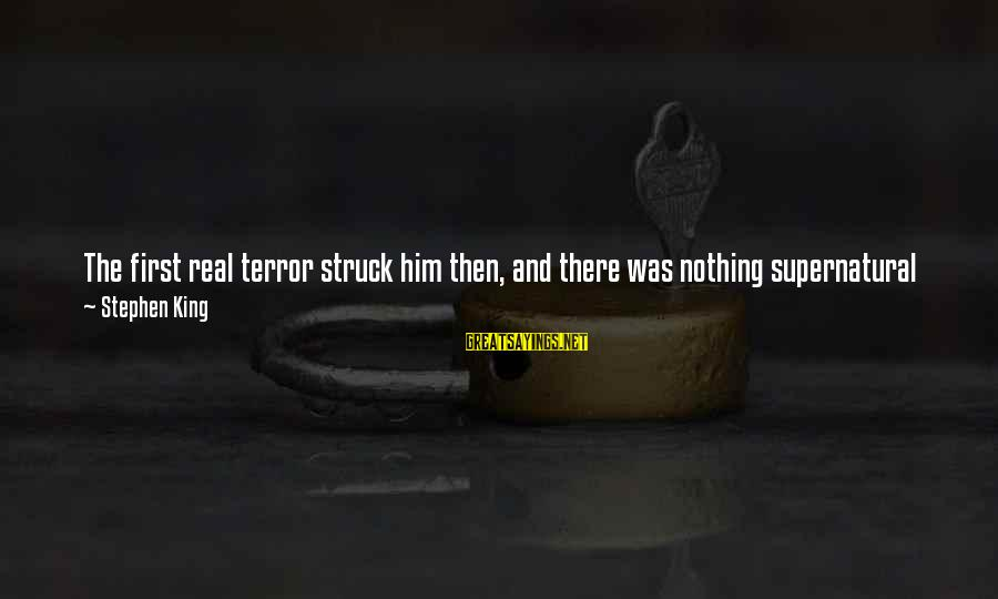 Tekkonkinkreet Minotaur Sayings By Stephen King: The first real terror struck him then, and there was nothing supernatural about it. It