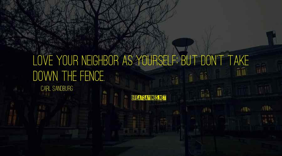 Telegraph Shares Sayings By Carl Sandburg: Love your neighbor as yourself; but don't take down the fence.
