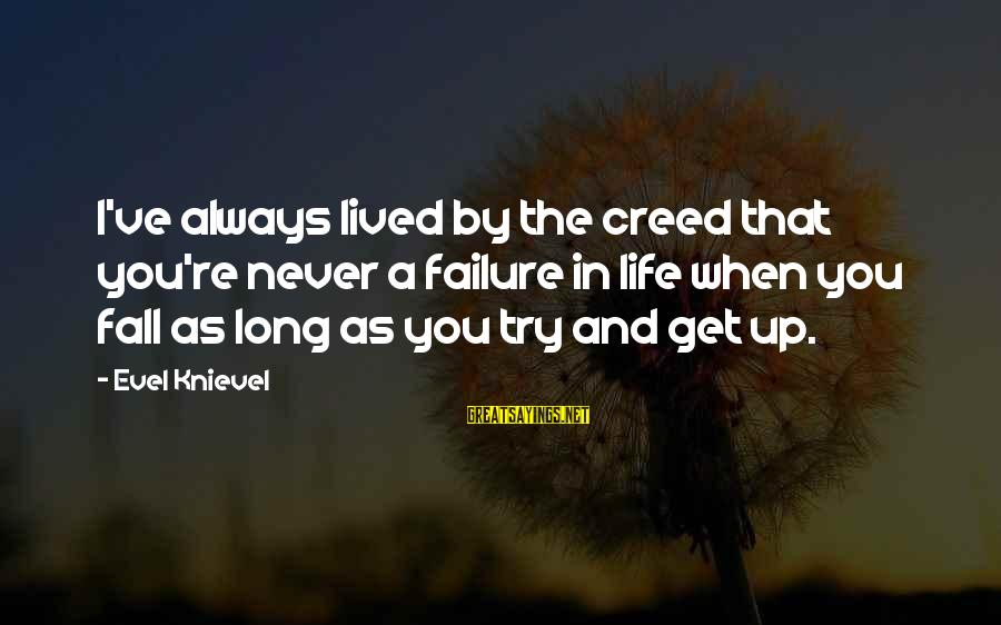 Telegraph Shares Sayings By Evel Knievel: I've always lived by the creed that you're never a failure in life when you