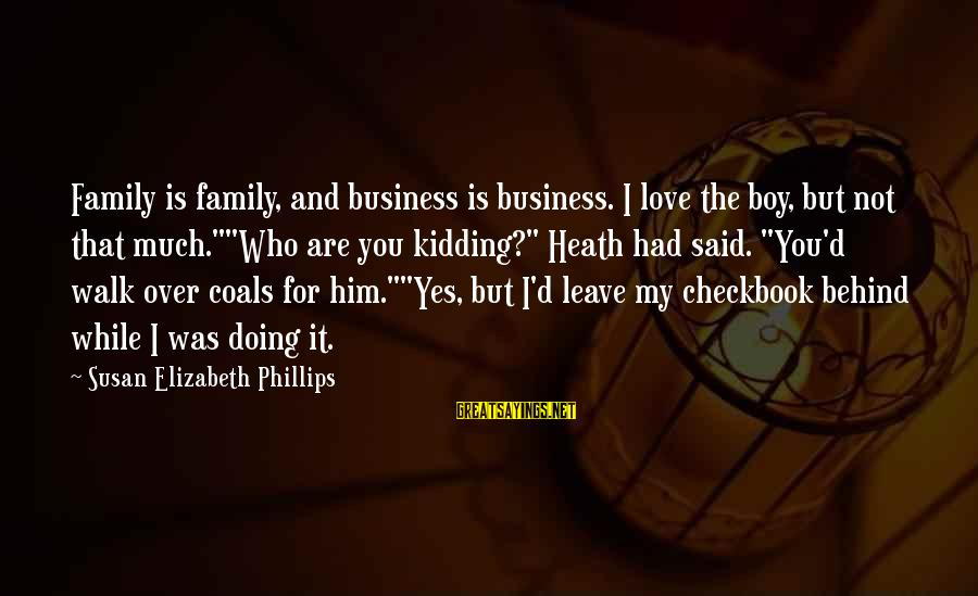 """Telegraph Shares Sayings By Susan Elizabeth Phillips: Family is family, and business is business. I love the boy, but not that much.""""""""Who"""