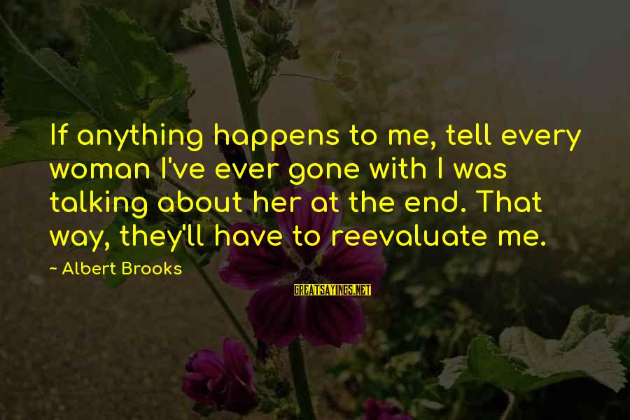 Tell Me Anything Sayings By Albert Brooks: If anything happens to me, tell every woman I've ever gone with I was talking