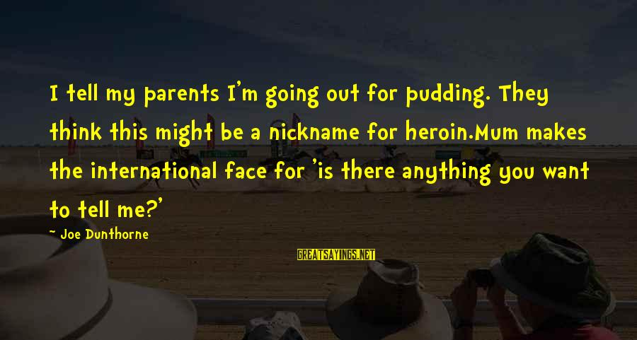 Tell Me Anything Sayings By Joe Dunthorne: I tell my parents I'm going out for pudding. They think this might be a