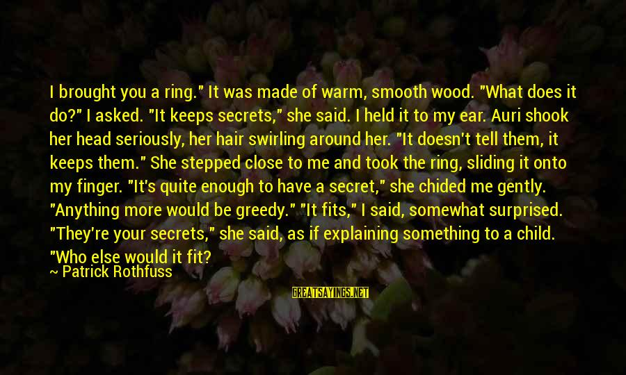 """Tell Me Anything Sayings By Patrick Rothfuss: I brought you a ring."""" It was made of warm, smooth wood. """"What does it"""