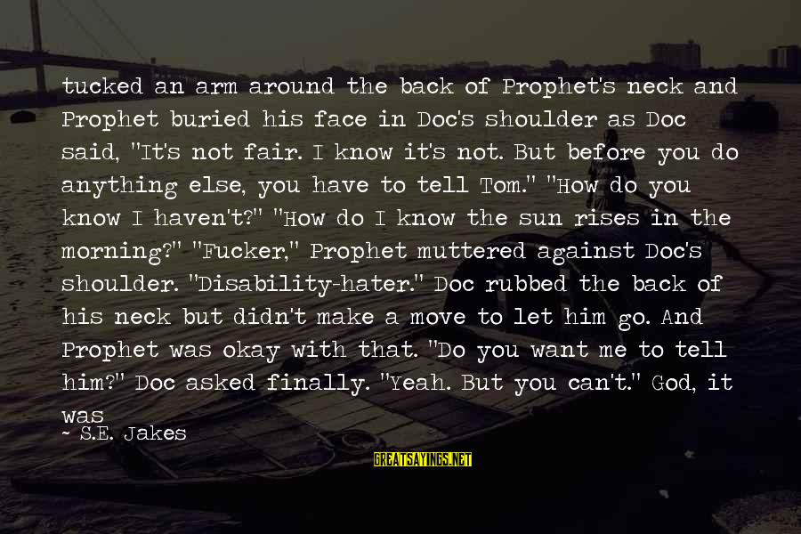 Tell Me Anything Sayings By S.E. Jakes: tucked an arm around the back of Prophet's neck and Prophet buried his face in