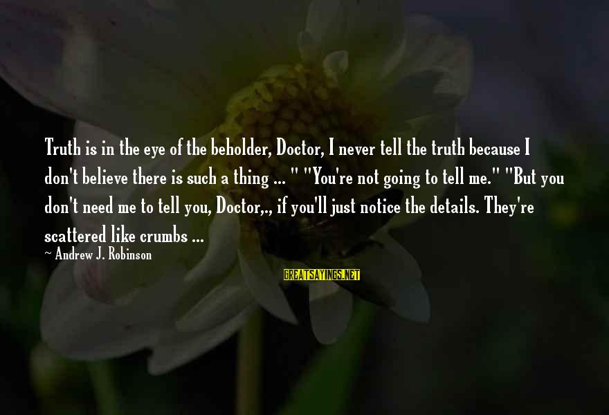 Tell Me Truth Sayings By Andrew J. Robinson: Truth is in the eye of the beholder, Doctor, I never tell the truth because