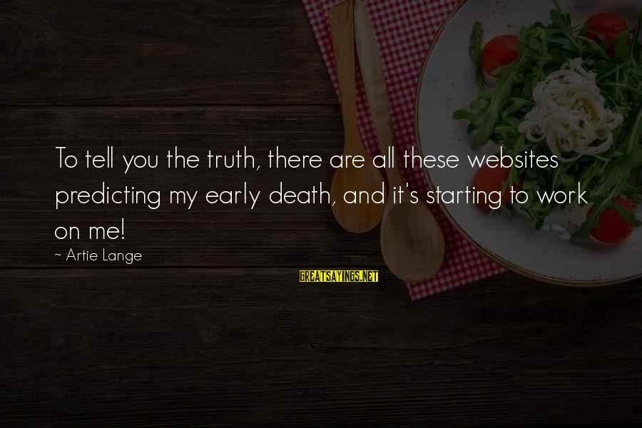 Tell Me Truth Sayings By Artie Lange: To tell you the truth, there are all these websites predicting my early death, and