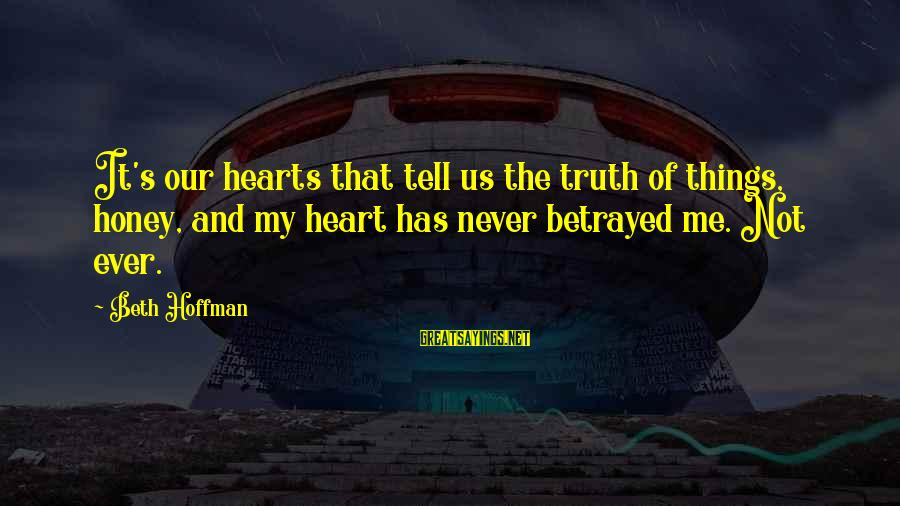 Tell Me Truth Sayings By Beth Hoffman: It's our hearts that tell us the truth of things, honey, and my heart has