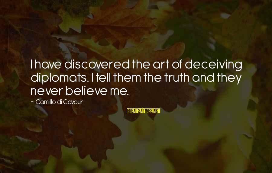 Tell Me Truth Sayings By Camillo Di Cavour: I have discovered the art of deceiving diplomats. I tell them the truth and they