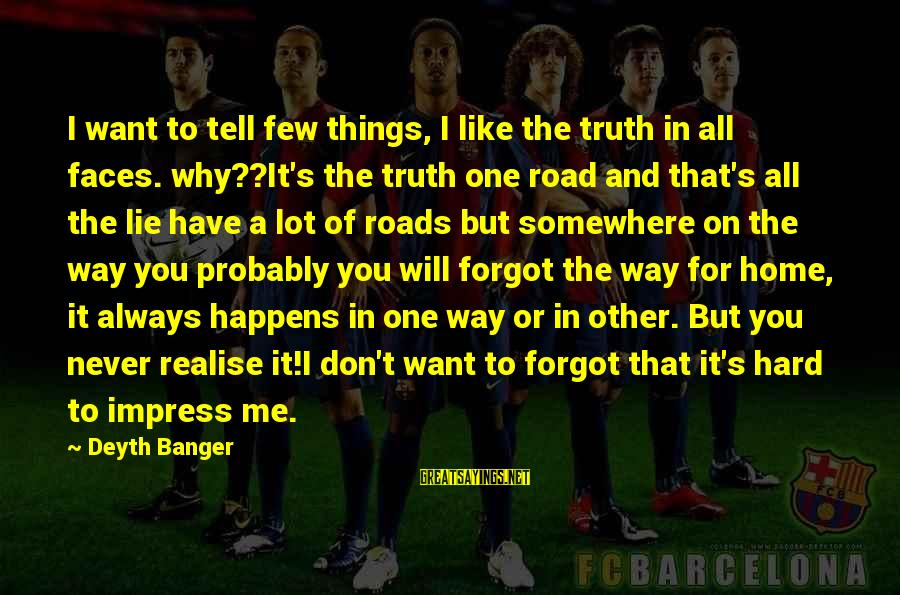 Tell Me Truth Sayings By Deyth Banger: I want to tell few things, I like the truth in all faces. why??It's the