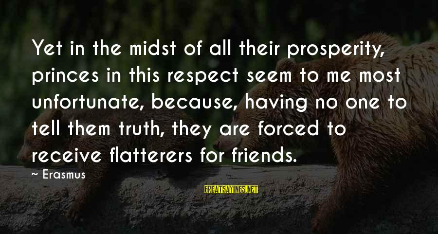 Tell Me Truth Sayings By Erasmus: Yet in the midst of all their prosperity, princes in this respect seem to me