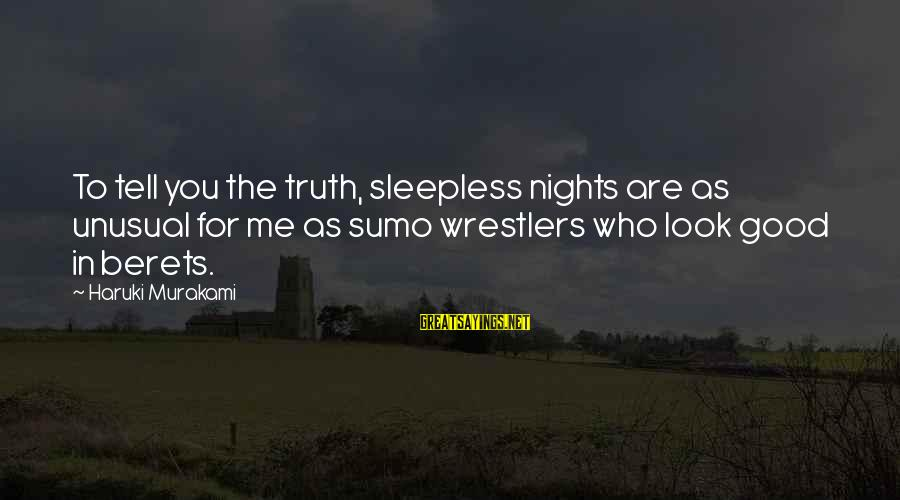Tell Me Truth Sayings By Haruki Murakami: To tell you the truth, sleepless nights are as unusual for me as sumo wrestlers