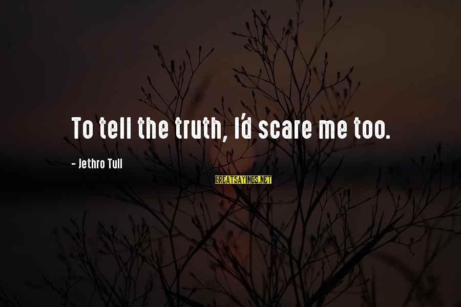 Tell Me Truth Sayings By Jethro Tull: To tell the truth, I'd scare me too.
