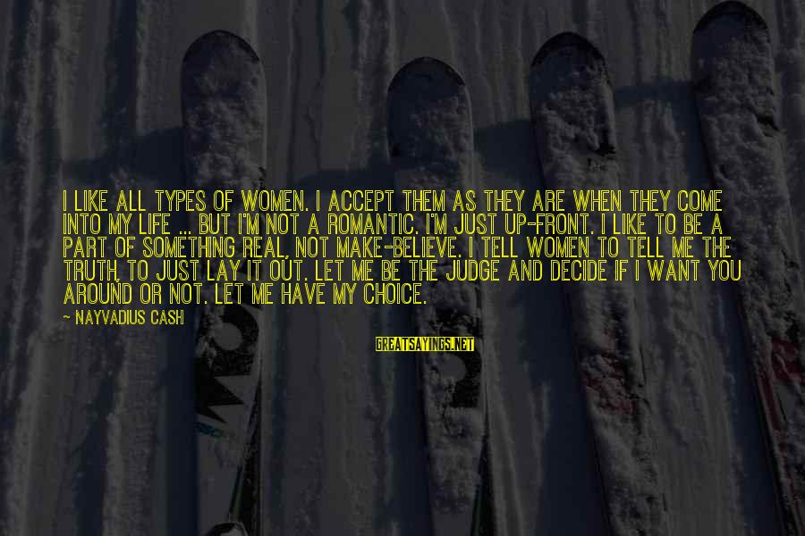 Tell Me Truth Sayings By Nayvadius Cash: I like all types of women. I accept them as they are when they come