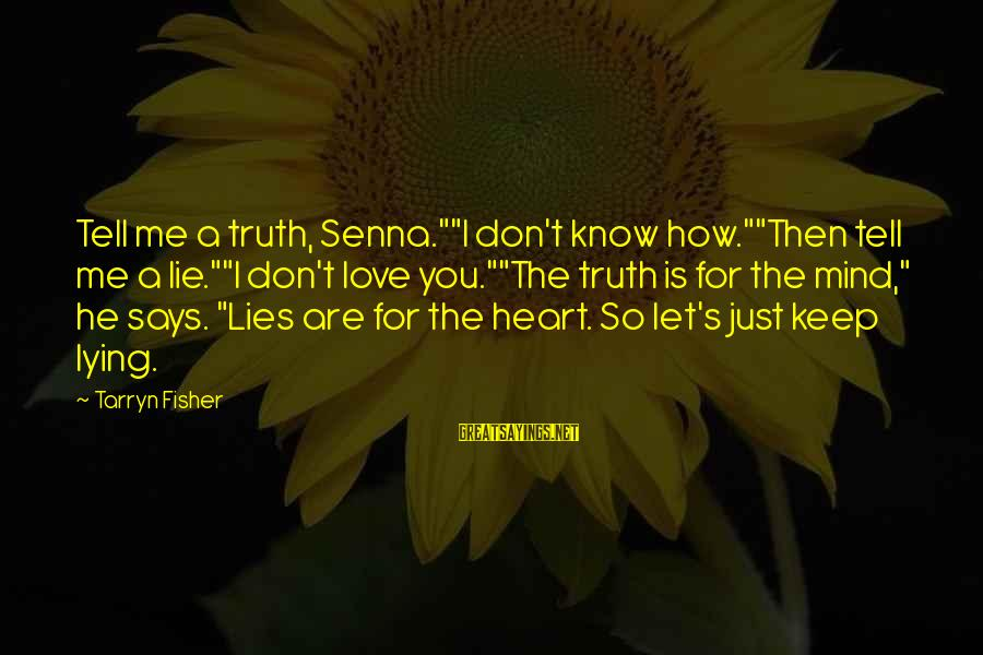 """Tell Me Truth Sayings By Tarryn Fisher: Tell me a truth, Senna.""""""""I don't know how.""""""""Then tell me a lie.""""""""I don't love you.""""""""The"""
