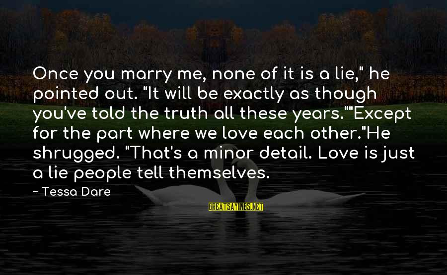 """Tell Me Truth Sayings By Tessa Dare: Once you marry me, none of it is a lie,"""" he pointed out. """"It will"""