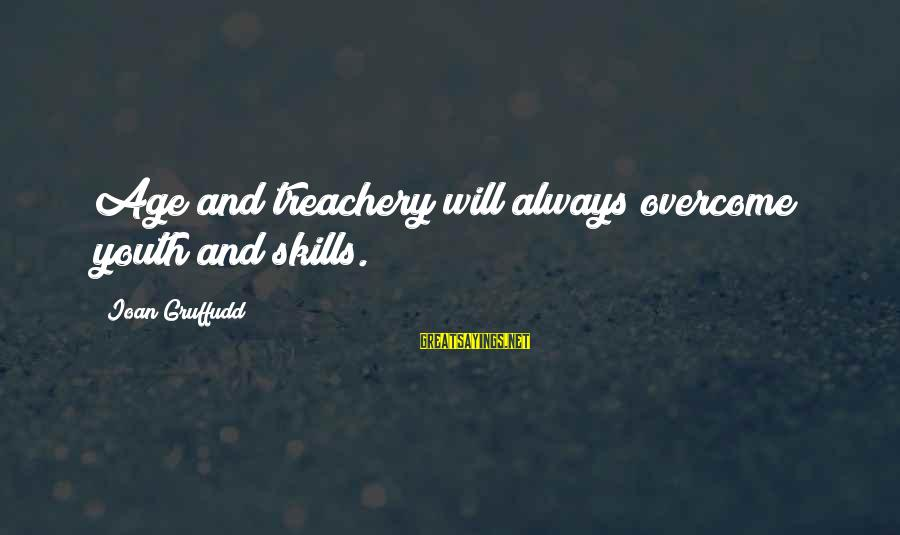 Telle Sayings By Ioan Gruffudd: Age and treachery will always overcome youth and skills.