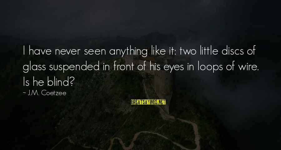 Telle Sayings By J.M. Coetzee: I have never seen anything like it: two little discs of glass suspended in front
