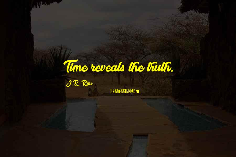 Telle Sayings By J.R. Rim: Time reveals the truth.