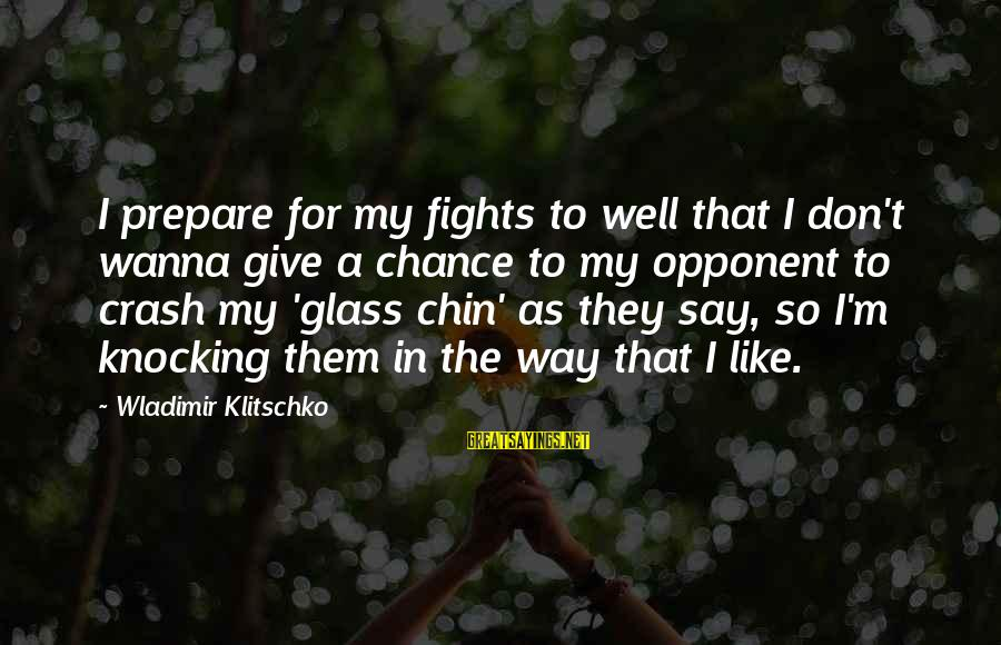 Telle Sayings By Wladimir Klitschko: I prepare for my fights to well that I don't wanna give a chance to