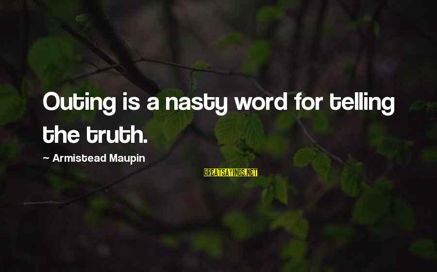 Telling The Truth Sayings By Armistead Maupin: Outing is a nasty word for telling the truth.