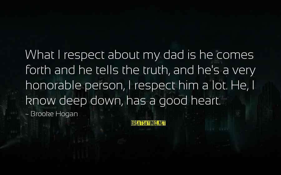 Telling The Truth Sayings By Brooke Hogan: What I respect about my dad is he comes forth and he tells the truth,