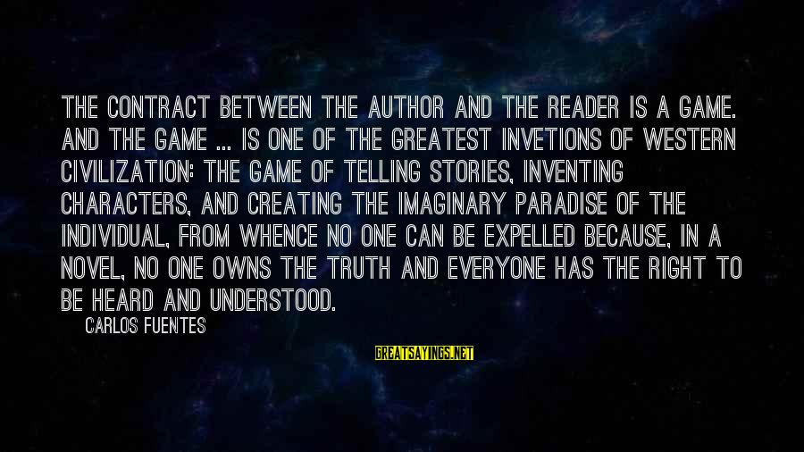 Telling The Truth Sayings By Carlos Fuentes: The contract between the author and the reader is a game. And the game ...