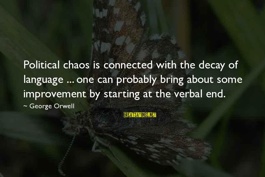 Telling The Truth Sayings By George Orwell: Political chaos is connected with the decay of language ... one can probably bring about