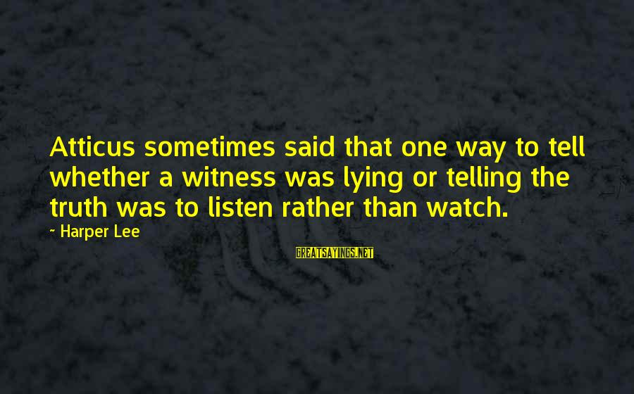 Telling The Truth Sayings By Harper Lee: Atticus sometimes said that one way to tell whether a witness was lying or telling