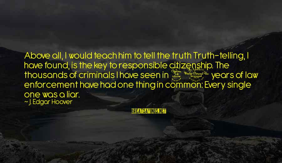 Telling The Truth Sayings By J. Edgar Hoover: Above all, I would teach him to tell the truth Truth-telling, I have found, is