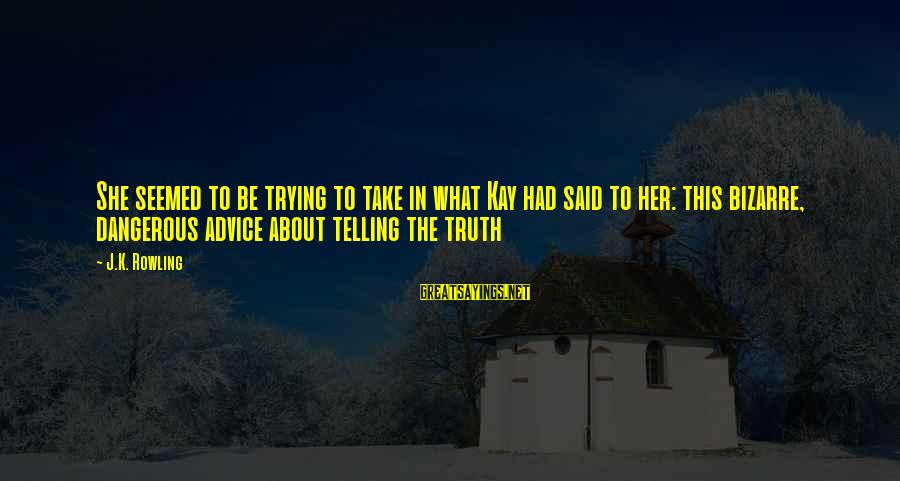Telling The Truth Sayings By J.K. Rowling: She seemed to be trying to take in what Kay had said to her: this