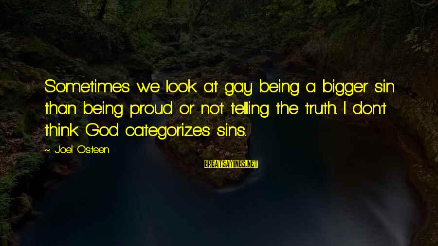Telling The Truth Sayings By Joel Osteen: Sometimes we look at gay being a bigger sin than being proud or not telling