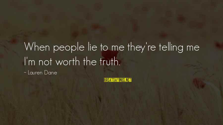 Telling The Truth Sayings By Lauren Dane: When people lie to me they're telling me I'm not worth the truth.