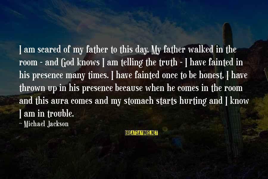 Telling The Truth Sayings By Michael Jackson: I am scared of my father to this day. My father walked in the room