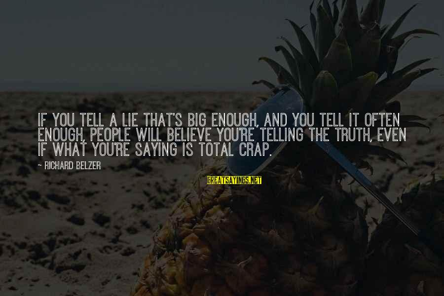 Telling The Truth Sayings By Richard Belzer: If you tell a lie that's big enough, and you tell it often enough, people