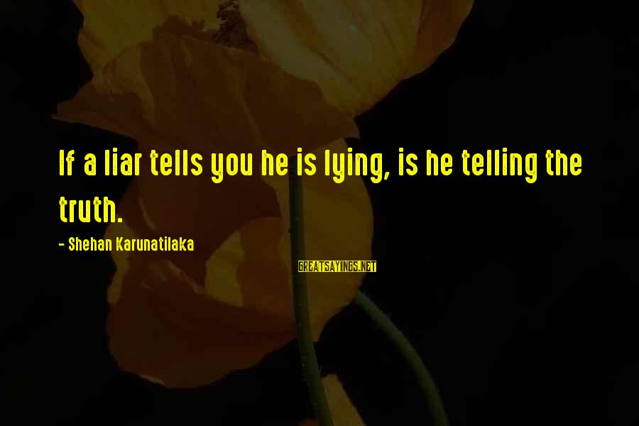 Telling The Truth Sayings By Shehan Karunatilaka: If a liar tells you he is lying, is he telling the truth.