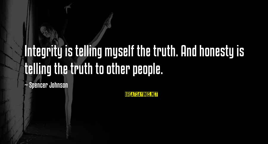 Telling The Truth Sayings By Spencer Johnson: Integrity is telling myself the truth. And honesty is telling the truth to other people.