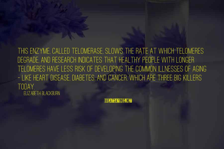 Telomeres Sayings By Elizabeth Blackburn: This enzyme, called telomerase, slows the rate at which telomeres degrade, and research indicates that