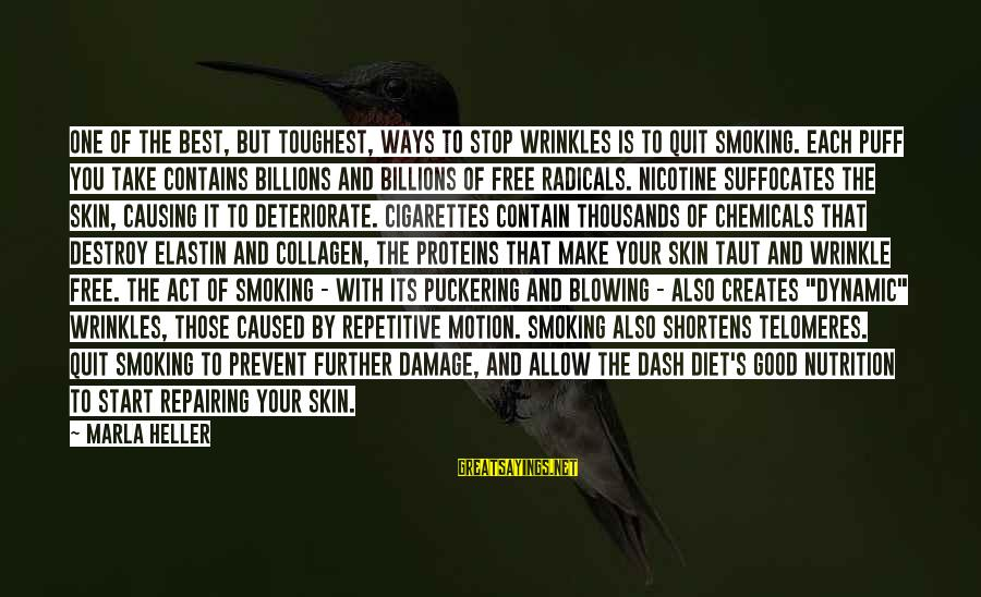 Telomeres Sayings By Marla Heller: One of the best, but toughest, ways to stop wrinkles is to quit smoking. Each