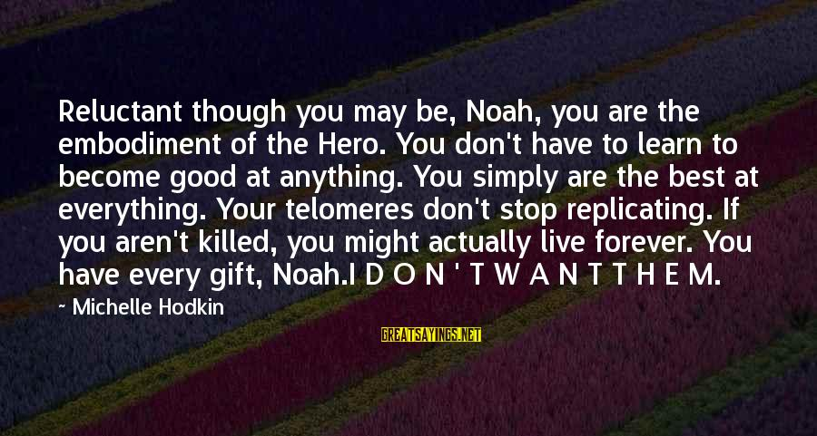 Telomeres Sayings By Michelle Hodkin: Reluctant though you may be, Noah, you are the embodiment of the Hero. You don't