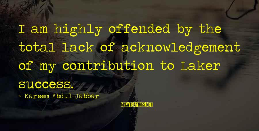 Telugu Font Sayings By Kareem Abdul-Jabbar: I am highly offended by the total lack of acknowledgement of my contribution to Laker