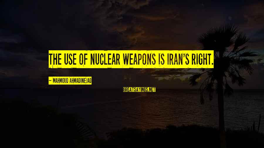 Telugu Font Sayings By Mahmoud Ahmadinejad: The use of nuclear weapons is Iran's right.