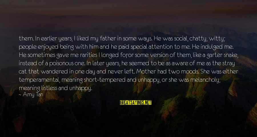 Temperamental Sayings By Amy Tan: them. In earlier years, I liked my father in some ways. He was social, chatty,