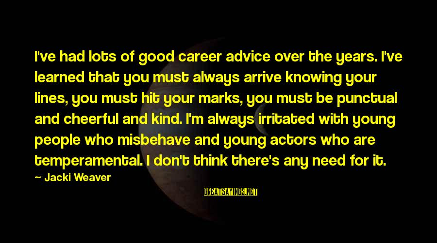 Temperamental Sayings By Jacki Weaver: I've had lots of good career advice over the years. I've learned that you must