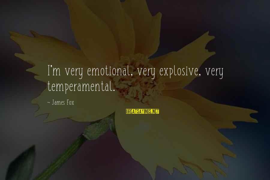 Temperamental Sayings By James Fox: I'm very emotional, very explosive, very temperamental.