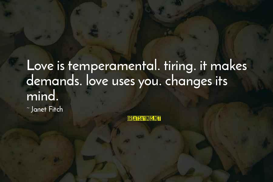 Temperamental Sayings By Janet Fitch: Love is temperamental. tiring. it makes demands. love uses you. changes its mind.