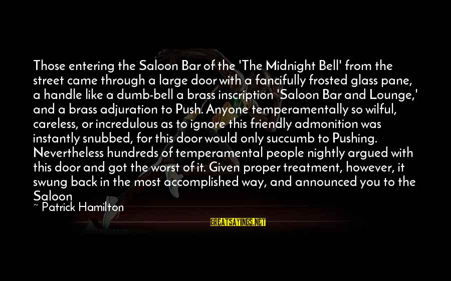 Temperamental Sayings By Patrick Hamilton: Those entering the Saloon Bar of the 'The Midnight Bell' from the street came through