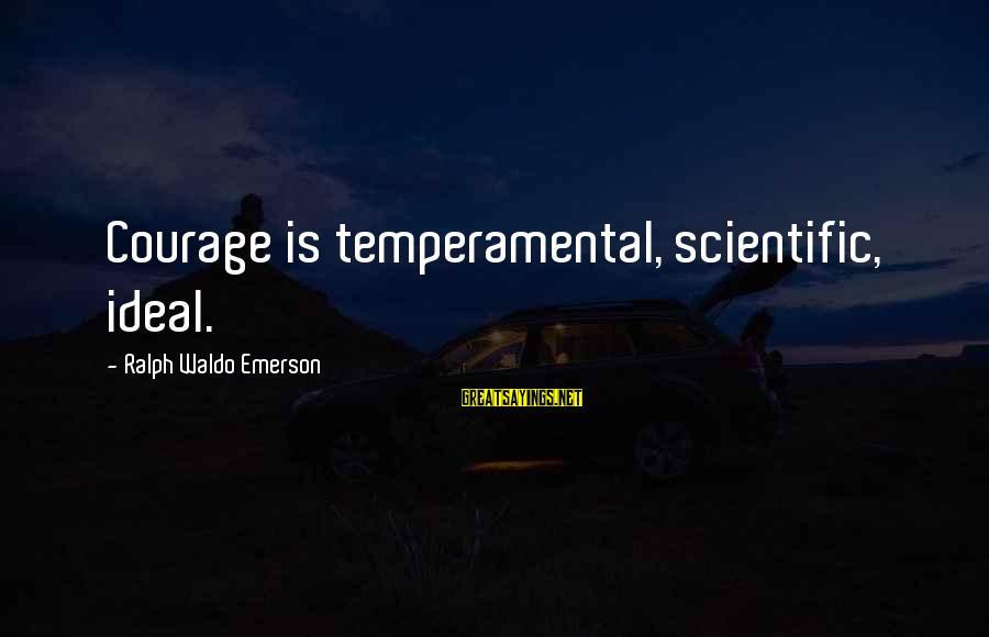 Temperamental Sayings By Ralph Waldo Emerson: Courage is temperamental, scientific, ideal.