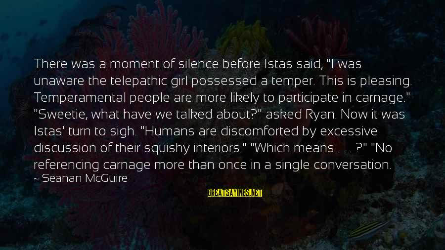 """Temperamental Sayings By Seanan McGuire: There was a moment of silence before Istas said, """"I was unaware the telepathic girl"""
