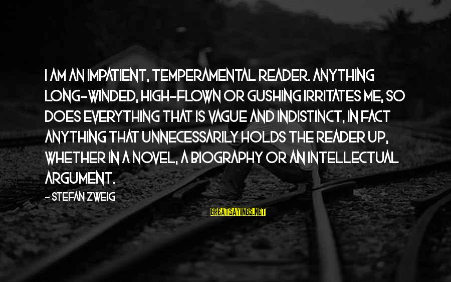 Temperamental Sayings By Stefan Zweig: I am an impatient, temperamental reader. Anything long-winded, high-flown or gushing irritates me, so does